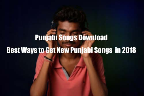 Punjabi Songs Download: How to Get New Punjabi Songs 2019