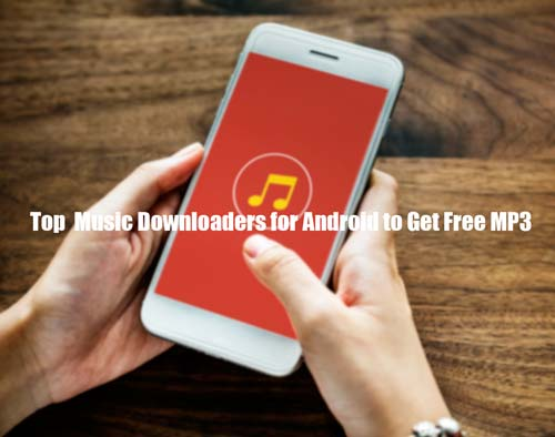 Top 25+ Music Downloaders for Android to Get Free MP3 2019