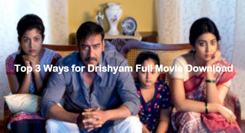 top 3 ways to download Drishyam full movie