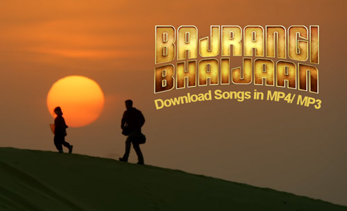 Bajrangi Bhaijaan songs download MP4 MP3