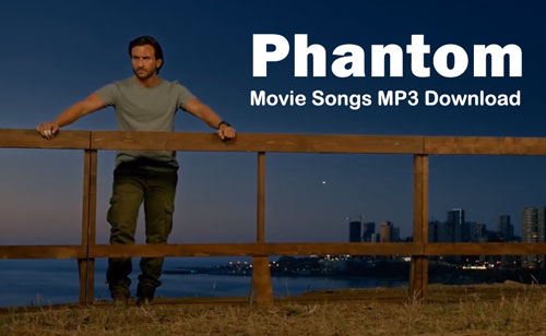 Phantom Movie songs MP3 download