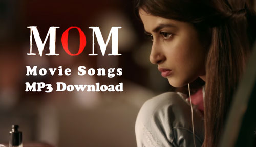 mom movie songs mp3 download