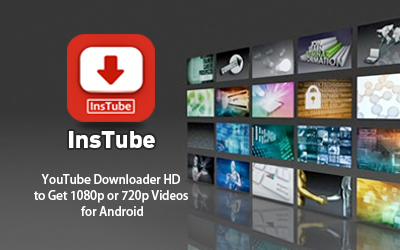 Best YouTube Downloader HD to Get 1080p, 720p Videos for Android
