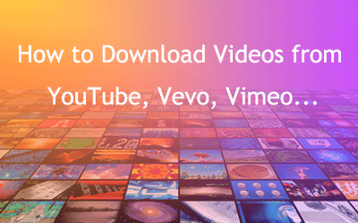 Top 6 Ways to Download Videos from YouTube, Vevo, Vimeo, etc.